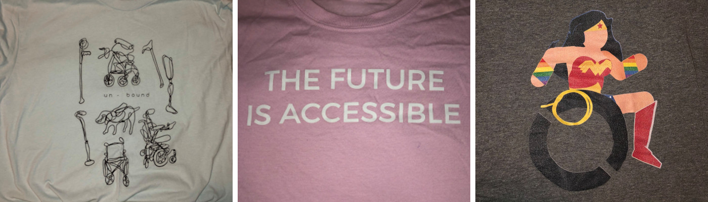three advocacy t-shirts, the left is blue with the word 'unbound' circled with line drawings of mobility technologies like wheelchairs, crutches, and prostheses. The middle is pink with the words 'the future is accessible' written in white, and the right photo is wonder woman sitting in a wheelchair, she is also wearing rainbow pride wrist cuffs.