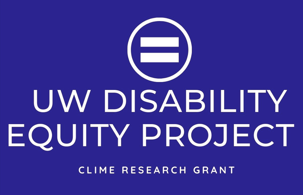 A blue background with white lettering that reads 'UW Disability Equity Project, CLIME Research Grant'. There is a white equal sign with a circle around it above the text.